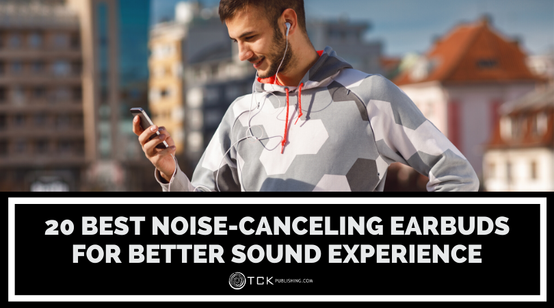 20 Best Noise Canceling Earbuds for a Better Sound Experience