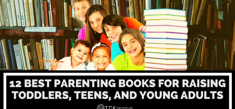 12 Best Parenting Books for Raising Toddlers, Teens, and Young Adults