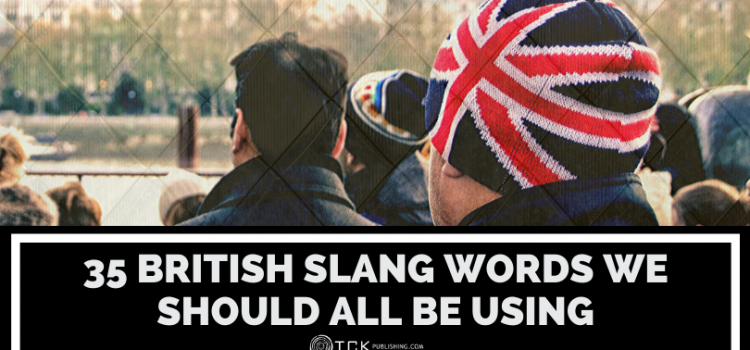 35 British Slang Words We Should All Be Using