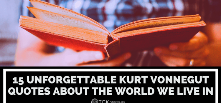 15 Unforgettable Kurt Vonnegut Quotes About the World We Live In